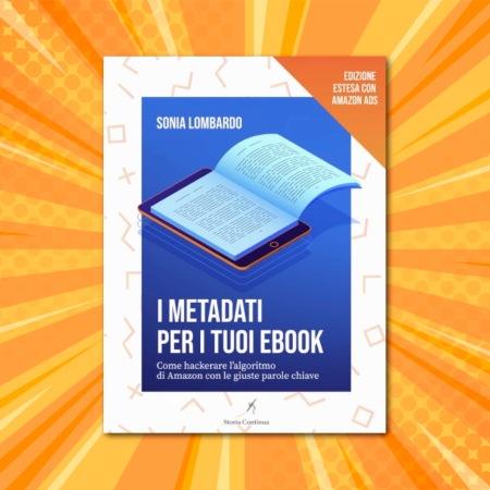 I Metadati per i tuoi Ebook, come hackerare l'algoritmo di Amazon con le giuste parole chiave di Sona Lombardo, la recensione di Giacomo Brunoro.